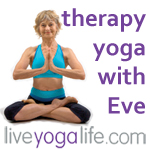 Yoga Therapy Yoga Classes by Eve Gryzbowski - Liveyogalife.com